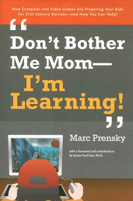 Don't Bother Me Mom-I'm Learning! By Prensky, Marc/ Gee, James Paul (FRW)